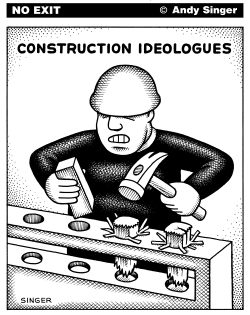 Construction Ideologues by Andy Singer