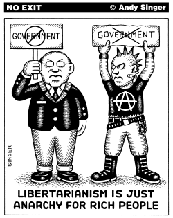 Libertarianism is Anarchy for Rich People by Andy Singer